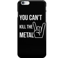 You can't kill the metal. iPhone Case/Skin