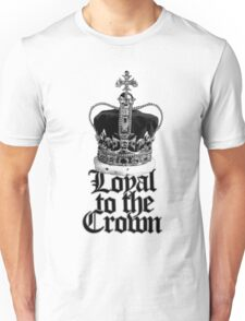 Loyal to the Crown Unisex T-Shirt