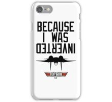 Because I Was Inverted - Top Gun iPhone Case/Skin