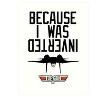 Because I Was Inverted - Top Gun Art Print