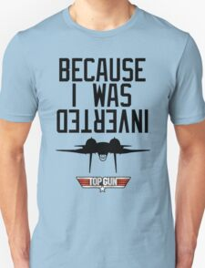 Because I Was Inverted - Top Gun Unisex T-Shirt