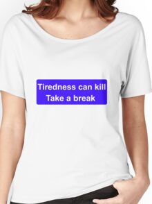 Tiredness can kill Women's Relaxed Fit T-Shirt
