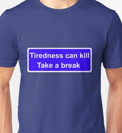 Tiredness can kill Unisex T-Shirt