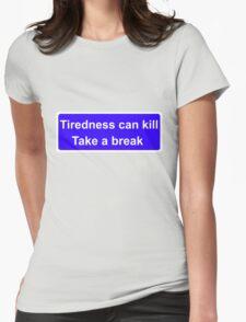 Tiredness can kill T-Shirt