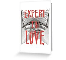 Expert in love. Greeting Card