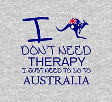 I Don't Need Therapy, I Just Need To Go To Australia T Shirt T-Shirt