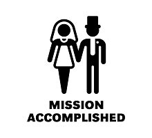 Mission Accomplished (Wedding / Marriage) Photographic Print