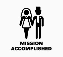 Mission Accomplished (Wedding / Marriage) Unisex T-Shirt