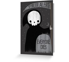 SPOILER ALERT:  EVERYONE DIES Greeting Card