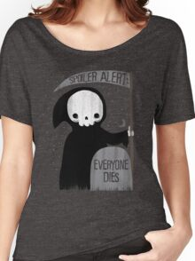 SPOILER ALERT:  EVERYONE DIES Women's Relaxed Fit T-Shirt