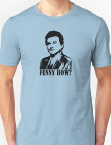 Goodfellas Joe Pesci Funny How? Tshirt Unisex T-Shirt