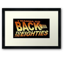 I Wanna Go Back To The Eighties 80's Framed Print
