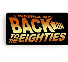 I Wanna Go Back To The Eighties 80's Canvas Print