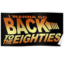 I Wanna Go Back To The Eighties 80's Poster