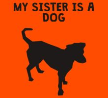 My Sister Is A Dog Kids Tee