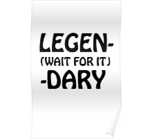 Legen-Wait For It-Dary (How I Met Your Mother) Poster