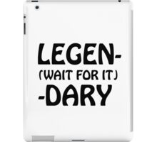 Legen-Wait For It-Dary (How I Met Your Mother) iPad Case/Skin