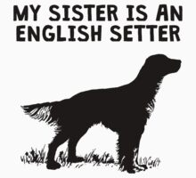 My Sister Is An English Setter Kids Tee