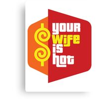 "The Price is Right T.V. Show Parody - ""Your Wife Is Hot""  Canvas Print"