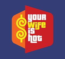 "The Price is Right T.V. Show Parody - ""Your Wife Is Hot""  Unisex T-Shirt"