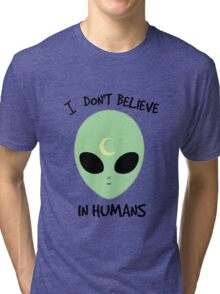 I Don't Believe In Humans Tri-blend T-Shirt