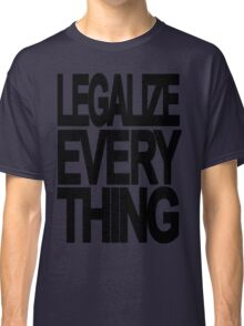 Legalize Everything Classic T-Shirt