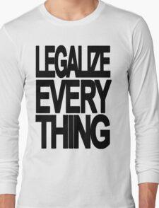 Legalize Everything Long Sleeve T-Shirt