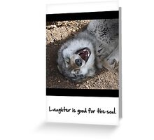 Laughter is good for the soul. Greeting Card