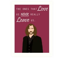 "Sirius Black - ""The ones that love us never really leave us"" Art Print"