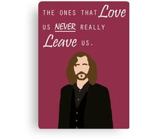 """Sirius Black - """"The ones that love us never really leave us"""" Canvas Print"""