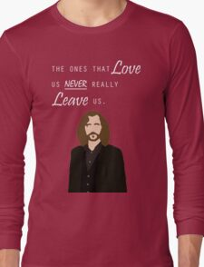 """Sirius Black - """"The ones that love us never really leave us"""" Long Sleeve T-Shirt"""