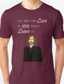 "Sirius Black - ""The ones that love us never really leave us"" T-Shirt"