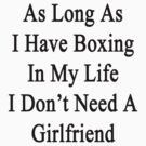 As Long As I Have Boxing In My Life I Don't Need A Girlfriend by supernova23