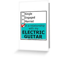 In A Relationship With My Electric Guitar Greeting Card