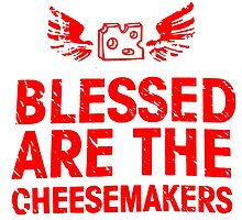 Blessed Are The Cheesemakers - T Shirts, Stickers and Other Gifts by zandosfactry