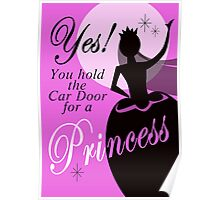 Yes! You hold the Car Door for a Princess. Poster