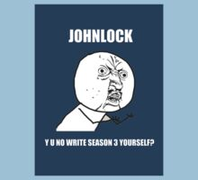 JohnLock Y U No Write Season Three Yourself? by BranMawr