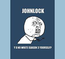 JohnLock Y U No Write Season Three Yourself? Unisex T-Shirt