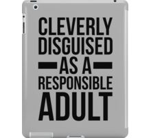 Disguised Responsible Adult Funny Quote iPad Case/Skin