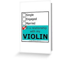 In A Relationship With My Violin Greeting Card