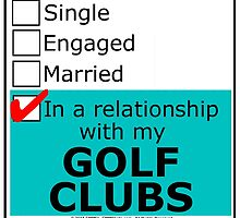 In A Relationship With My Golf Clubs by cmmei