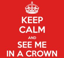KEEP CALM and see me in a crown by Golubaja
