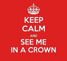 KEEP CALM and see me in a crown T-Shirt