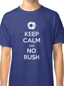 KEEP CALM and no rush Classic T-Shirt