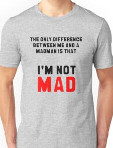 """The only difference between me and a madman is that I'm not mad."" Unisex T-Shirt"
