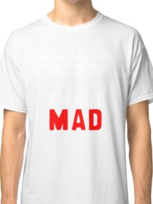 """""""The only difference between me and a madman is that I'm not mad."""" Classic T-Shirt"""