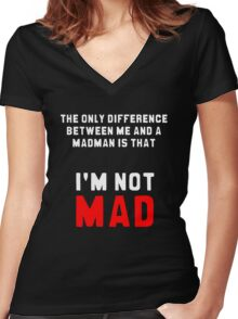 """""""The only difference between me and a madman is that I'm not mad."""" Women's Fitted V-Neck T-Shirt"""