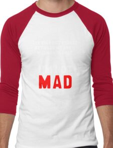 """""""The only difference between me and a madman is that I'm not mad."""" Men's Baseball ¾ T-Shirt"""