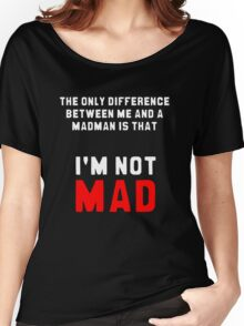 """The only difference between me and a madman is that I'm not mad."" Women's Relaxed Fit T-Shirt"