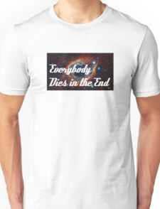 In the End Unisex T-Shirt